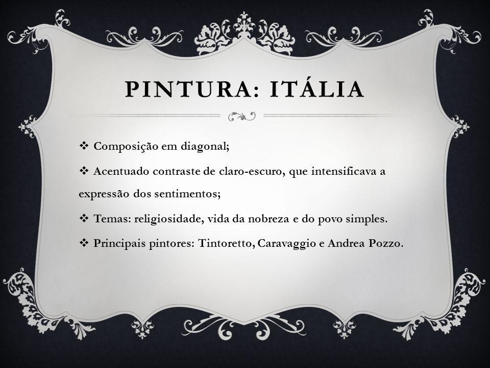 PINTURA: ITÁLIA Composição em diagonal; Acentuado contraste de claro-escuro, que intensificava a expressão dos sentimentos; Temas: religiosidade, vida