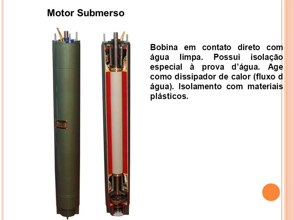 Motor Submerso Bobina em contato direto com água limpa. Possui isolação especial à prova dágua. Age como dissipador de calor (fluxo d água). Isolament