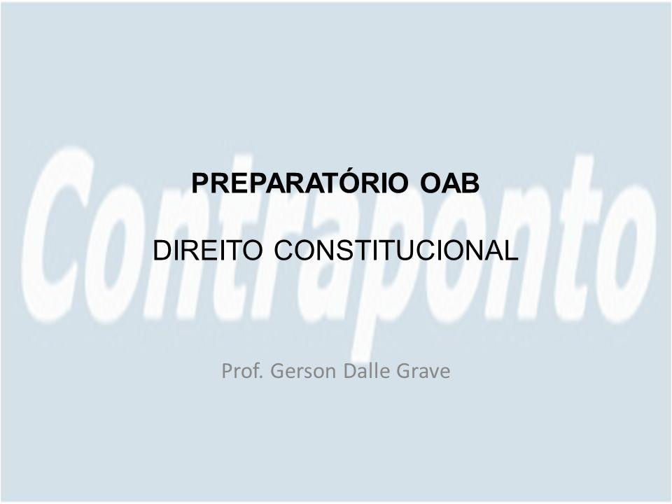 PREPARATÓRIO OAB DIREITO CONSTITUCIONAL Prof. Gerson Dalle Grave