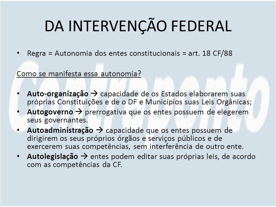 DA INTERVENÇÃO FEDERAL Regra = Autonomia dos entes constitucionais = art.