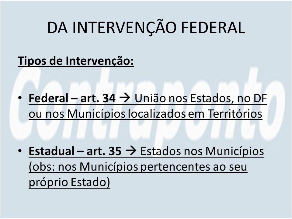 DA INTERVENÇÃO FEDERAL Tipos de Intervenção: Federal – art.