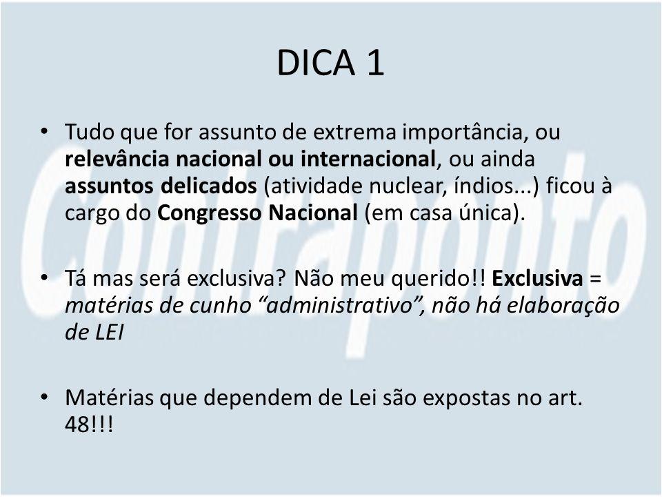 DICA 1 Tudo que for assunto de extrema importância, ou relevância nacional ou internacional, ou ainda assuntos delicados (atividade nuclear, índios...) ficou à cargo do Congresso Nacional (em casa única).