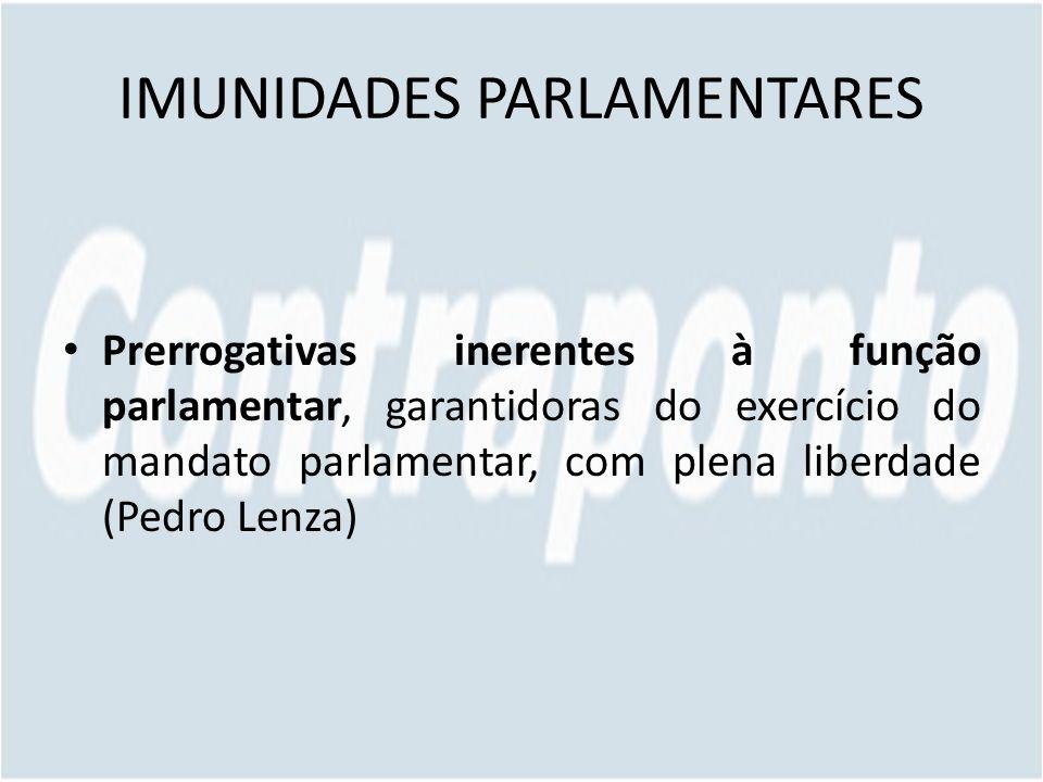 IMUNIDADES PARLAMENTARES Prerrogativas inerentes à função parlamentar, garantidoras do exercício do mandato parlamentar, com plena liberdade (Pedro Lenza)