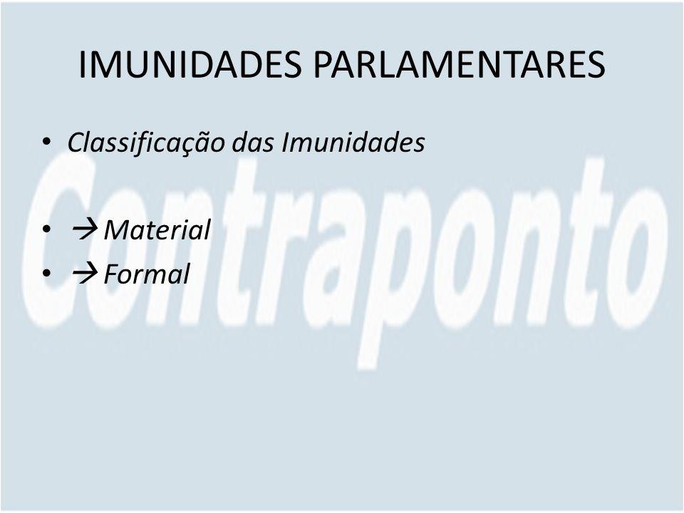 IMUNIDADES PARLAMENTARES Classificação das Imunidades Material Formal
