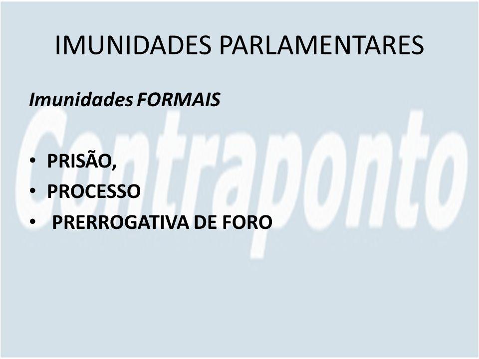 IMUNIDADES PARLAMENTARES Imunidades FORMAIS PRISÃO, PROCESSO PRERROGATIVA DE FORO