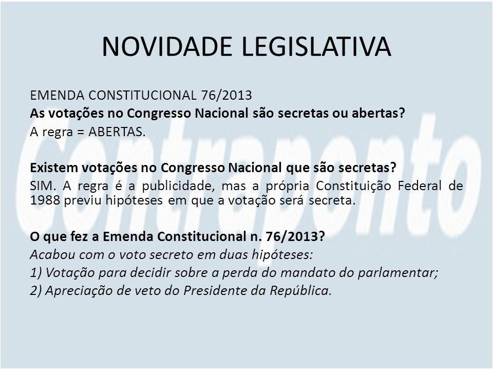 NOVIDADE LEGISLATIVA EMENDA CONSTITUCIONAL 76/2013 As votações no Congresso Nacional são secretas ou abertas.