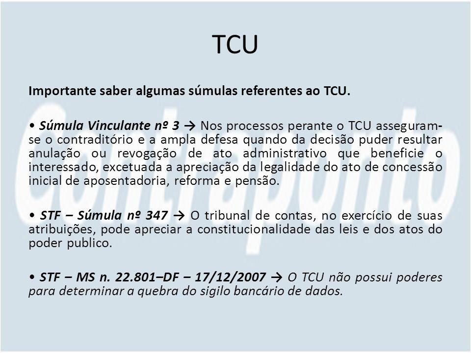 TCU Importante saber algumas súmulas referentes ao TCU.