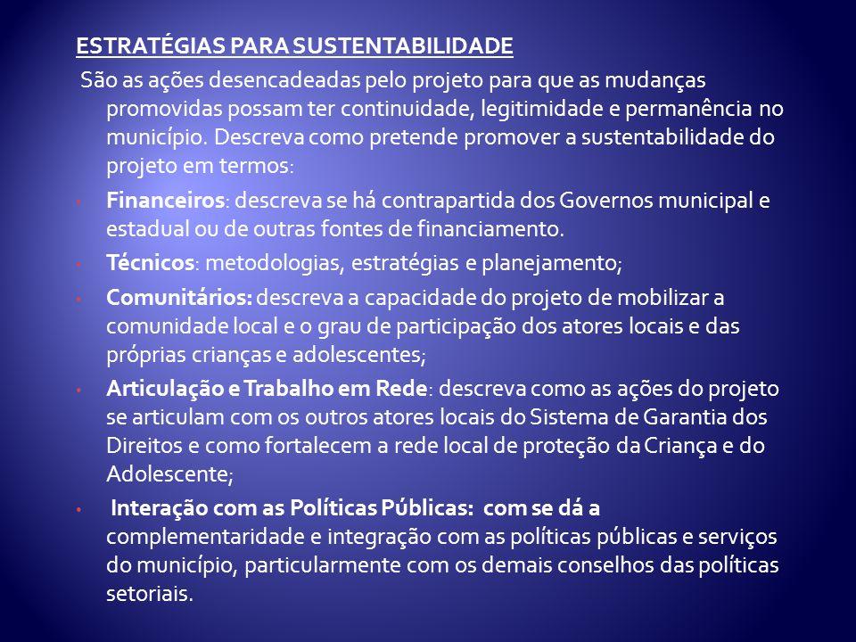 ESTRATÉGIAS PARA SUSTENTABILIDADE São as ações desencadeadas pelo projeto para que as mudanças promovidas possam ter continuidade, legitimidade e permanência no município.