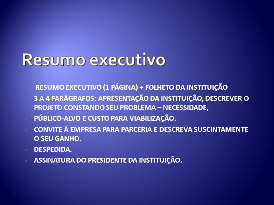 RESUMO EXECUTIVO (1 PÁGINA) + FOLHETO DA INSTITUIÇÃO 3 A 4 PARÁGRAFOS: APRESENTAÇÃO DA INSTITUIÇÃO, DESCREVER O PROJETO CONSTANDO SEU PROBLEMA – NECESSIDADE, PÚBLICO-ALVO E CUSTO PARA VIABILIZAÇÃO.