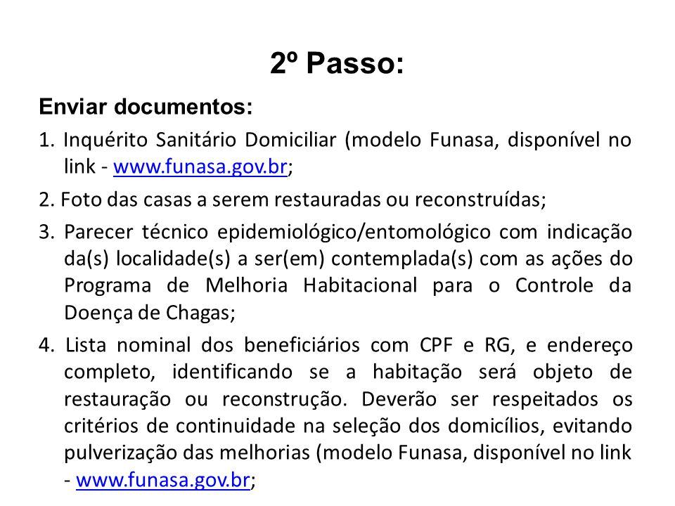 2º Passo: Enviar documentos: 1. Inquérito Sanitário Domiciliar (modelo Funasa, disponível no link - www.funasa.gov.br;www.funasa.gov.br 2. Foto das ca