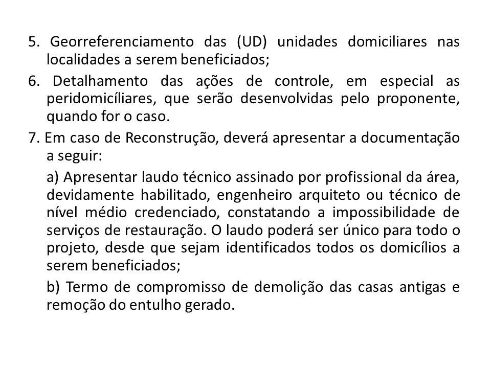 5. Georreferenciamento das (UD) unidades domiciliares nas localidades a serem beneficiados; 6. Detalhamento das ações de controle, em especial as peri