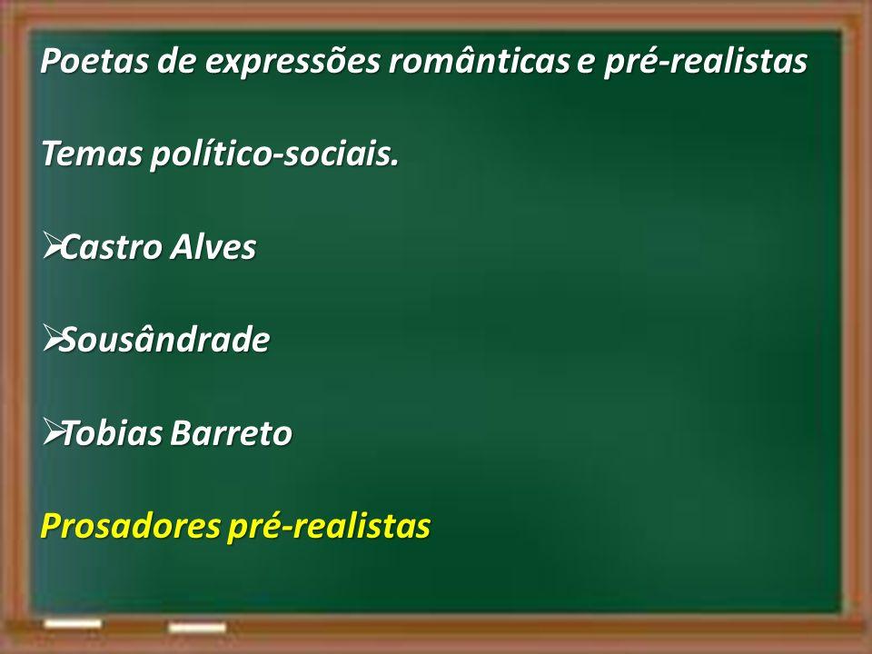 Poetas de expressões românticas e pré-realistas Temas político-sociais. Castro Alves Castro Alves Sousândrade Sousândrade Tobias Barreto Tobias Barret