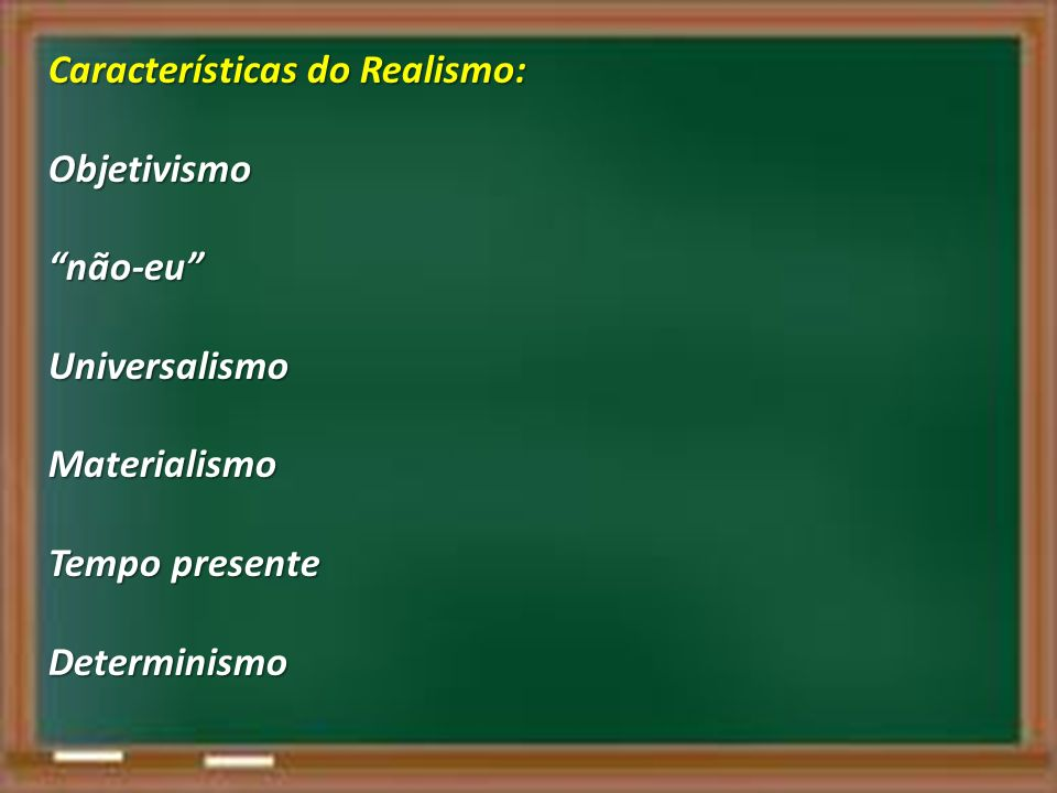 Características do Realismo: Objetivismonão-euUniversalismoMaterialismo Tempo presente Determinismo