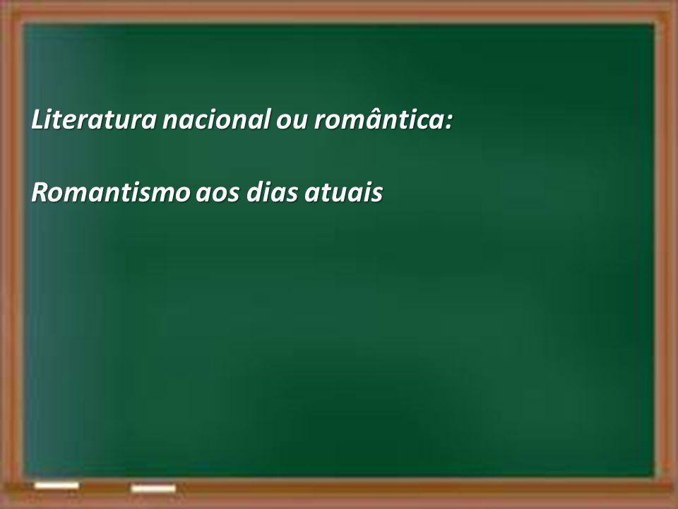 Literatura nacional ou romântica: Romantismo aos dias atuais