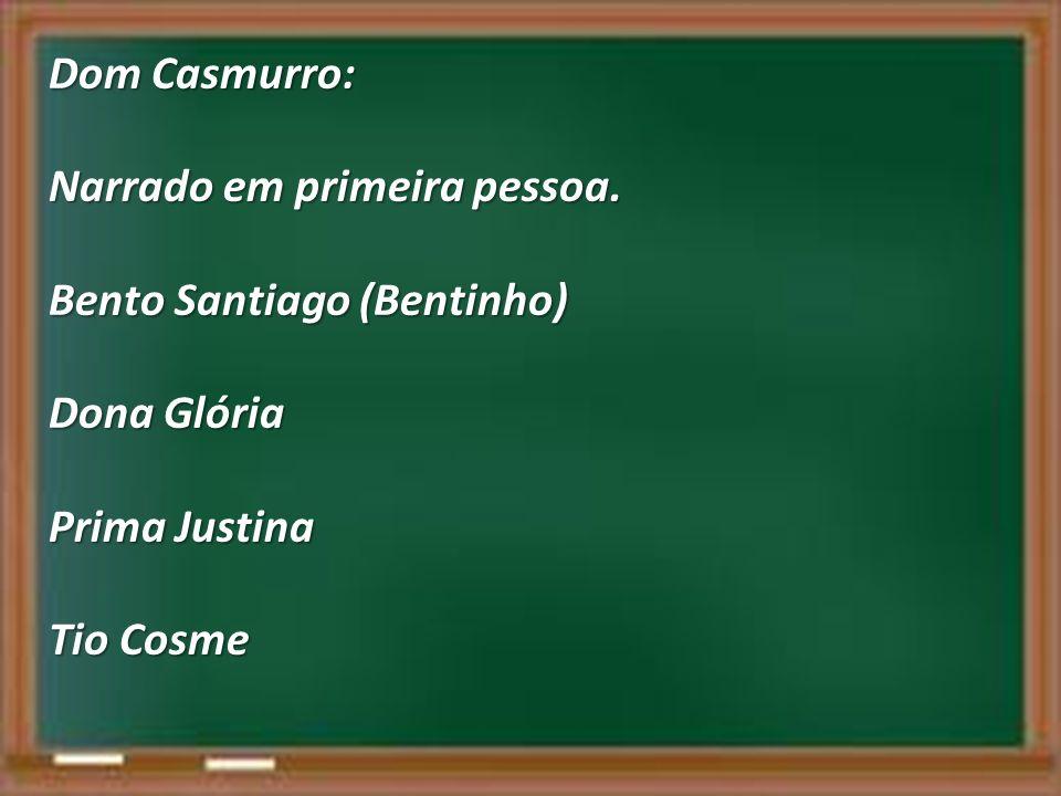 Dom Casmurro: Narrado em primeira pessoa. Bento Santiago (Bentinho) Dona Glória Prima Justina Tio Cosme
