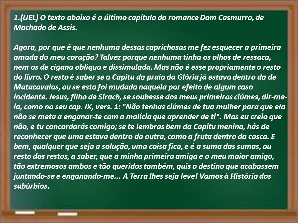 1.(UEL) O texto abaixo é o último capítulo do romance Dom Casmurro, de Machado de Assis. Agora, por que é que nenhuma dessas caprichosas me fez esquec