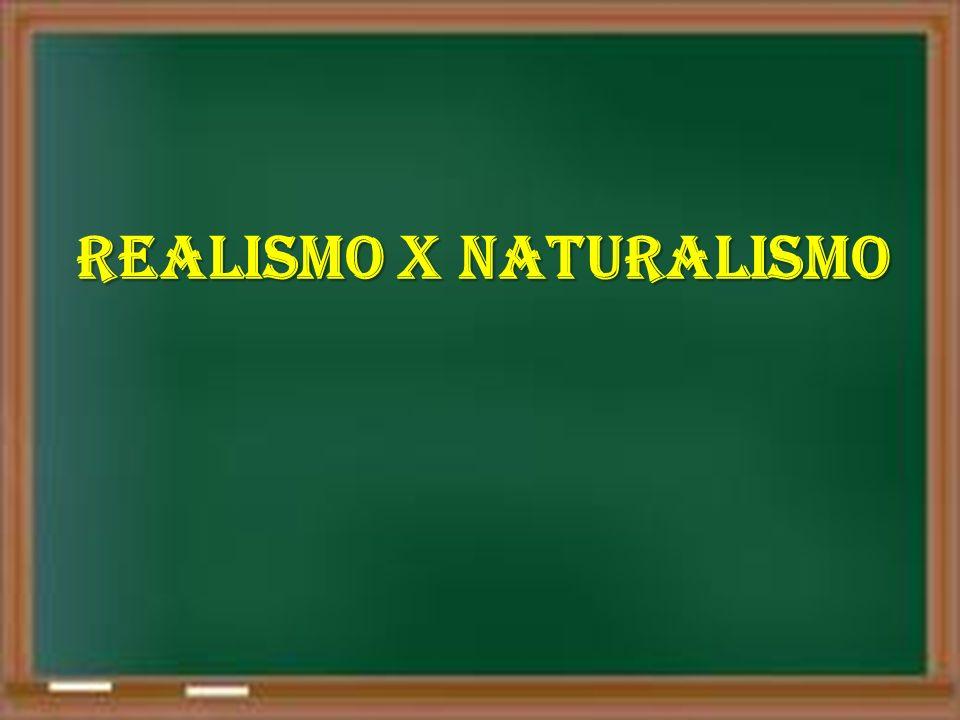 REALISMO X NATURALISMO