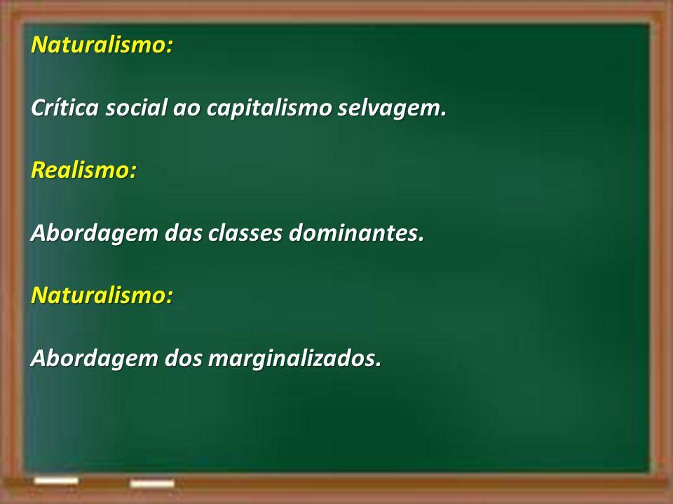 Naturalismo: Crítica social ao capitalismo selvagem. Realismo: Abordagem das classes dominantes. Naturalismo: Abordagem dos marginalizados.