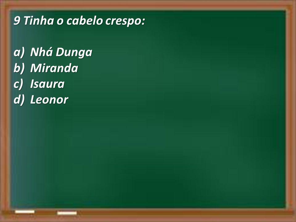 9 Tinha o cabelo crespo: a)Nhá Dunga b)Miranda c)Isaura d)Leonor