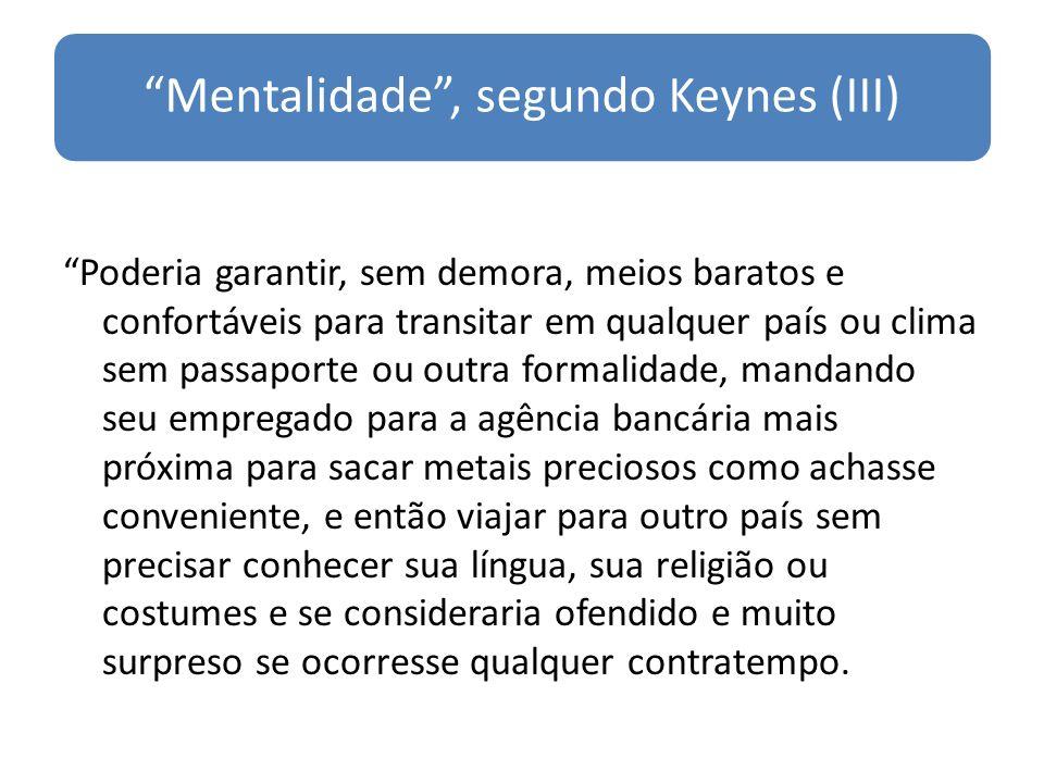 Mentalidade, segundo Keynes (III) Poderia garantir, sem demora, meios baratos e confortáveis para transitar em qualquer país ou clima sem passaporte o