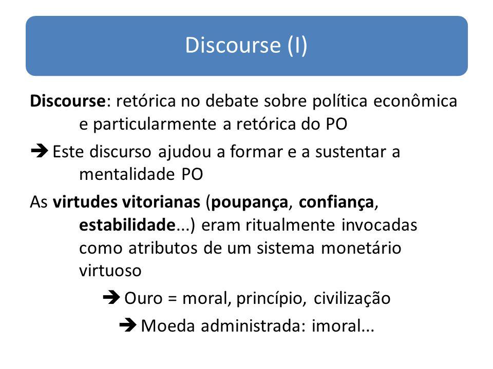 Discourse (I) Discourse: retórica no debate sobre política econômica e particularmente a retórica do PO Este discurso ajudou a formar e a sustentar a