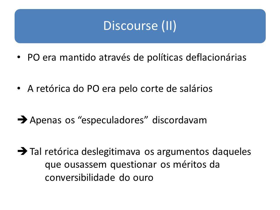 Discourse (II) PO era mantido através de políticas deflacionárias A retórica do PO era pelo corte de salários Apenas os especuladores discordavam Tal