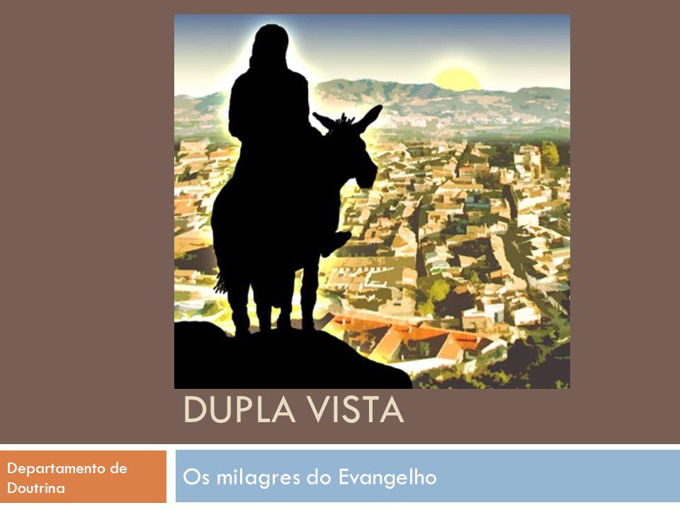 DUPLA VISTA Os milagres do Evangelho Departamento de Doutrina