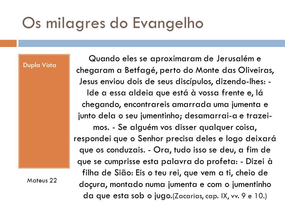Os milagres do Evangelho Dupla Vista Quando eles se aproximaram de Jerusalém e chegaram a Betfagé, perto do Monte das Oliveiras, Jesus enviou dois de