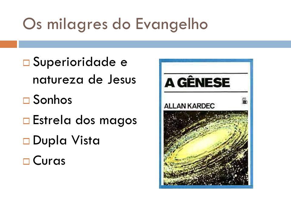 Os milagres do Evangelho Superioridade e natureza de Jesus Sonhos Estrela dos magos Dupla Vista Curas