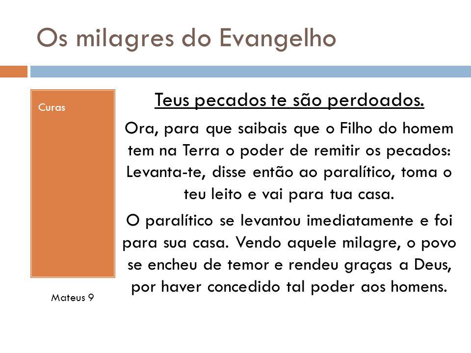 Os milagres do Evangelho Curas Teus pecados te são perdoados. Ora, para que saibais que o Filho do homem tem na Terra o poder de remitir os pecados: L