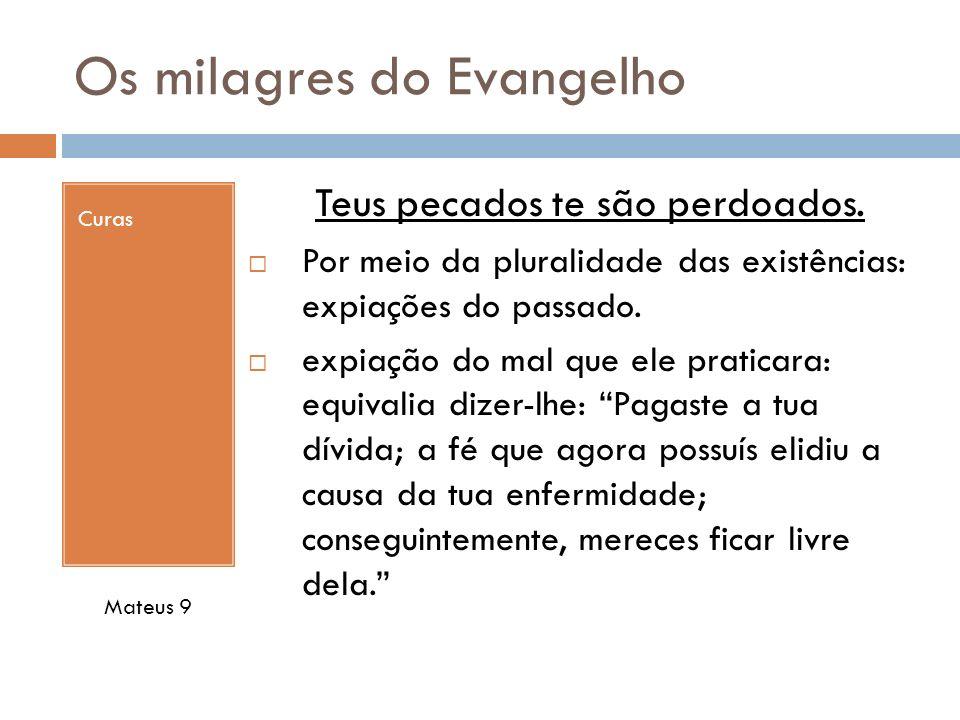 Os milagres do Evangelho Curas Teus pecados te são perdoados. Por meio da pluralidade das existências: expiações do passado. expiação do mal que ele p