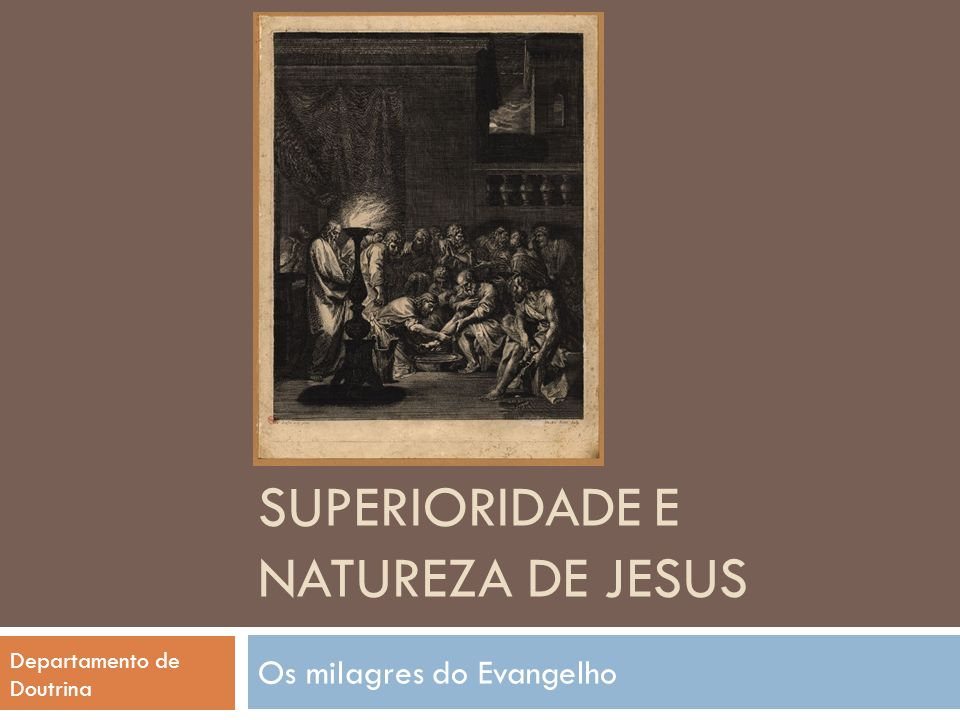 SUPERIORIDADE E NATUREZA DE JESUS Os milagres do Evangelho Departamento de Doutrina