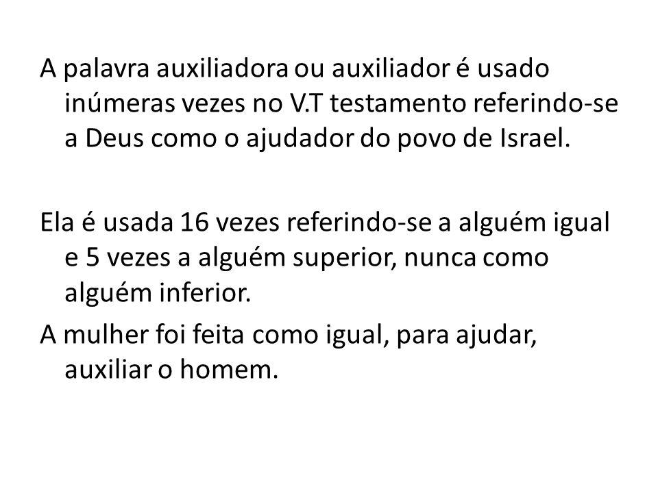 A palavra auxiliadora ou auxiliador é usado inúmeras vezes no V.T testamento referindo-se a Deus como o ajudador do povo de Israel. Ela é usada 16 vez