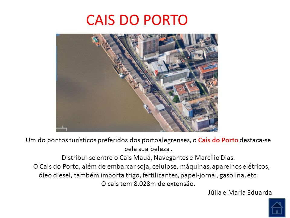 CAIS DO PORTO Um do pontos turísticos preferidos dos portoalegrenses, o Cais do Porto destaca-se pela sua beleza. Distribui-se entre o Cais Mauá, Nave