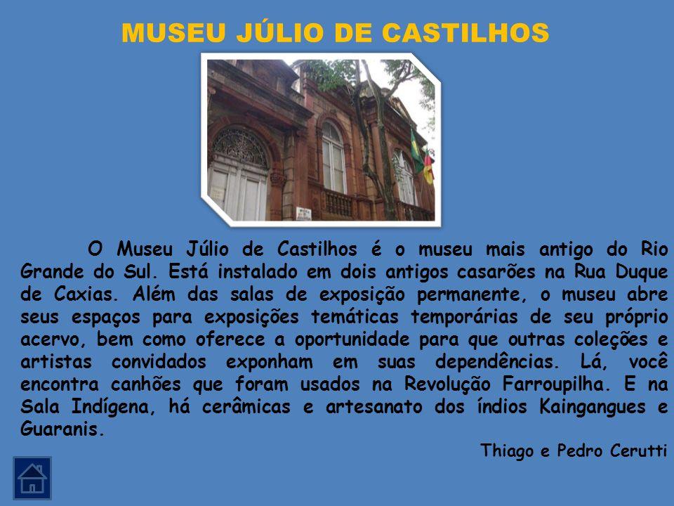 O Museu Júlio de Castilhos é o museu mais antigo do Rio Grande do Sul. Está instalado em dois antigos casarões na Rua Duque de Caxias. Além das salas