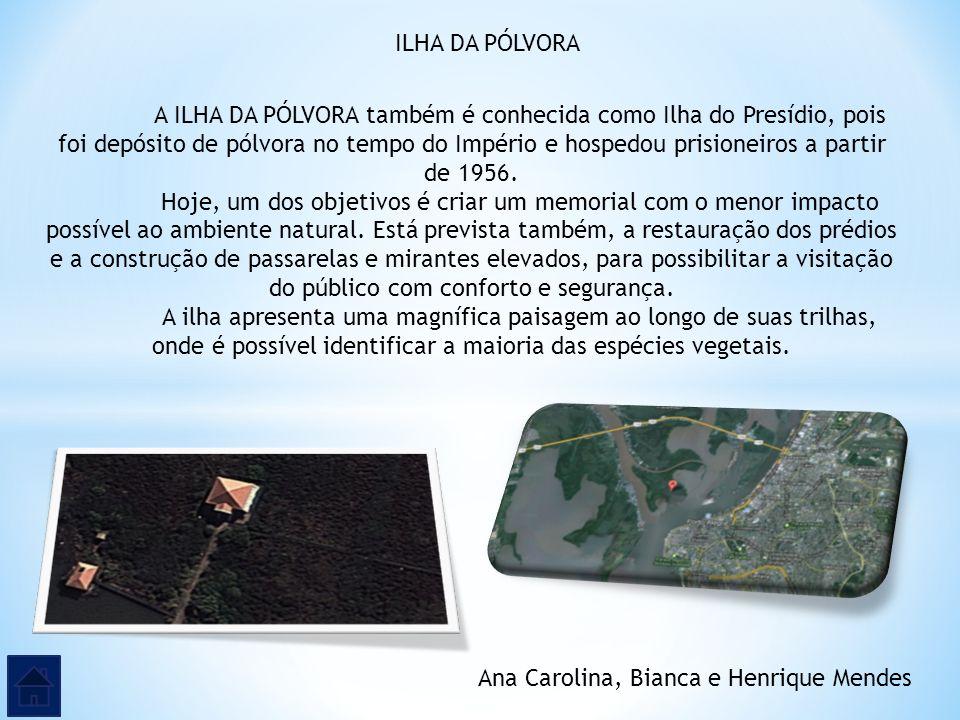 ILHA DA PÓLVORA A ILHA DA PÓLVORA também é conhecida como Ilha do Presídio, pois foi depósito de pólvora no tempo do Império e hospedou prisioneiros a
