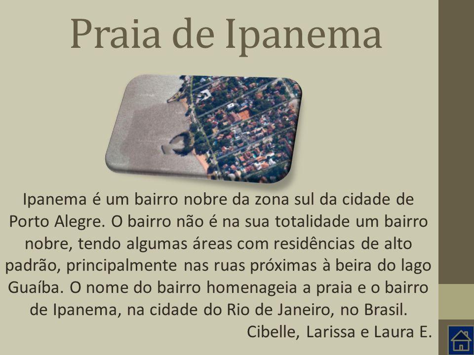 Praia de Ipanema Ipanema é um bairro nobre da zona sul da cidade de Porto Alegre. O bairro não é na sua totalidade um bairro nobre, tendo algumas área