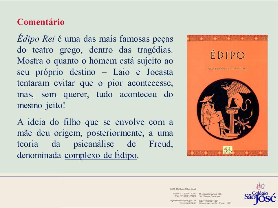 Comentário Édipo Rei é uma das mais famosas peças do teatro grego, dentro das tragédias. Mostra o quanto o homem está sujeito ao seu próprio destino –