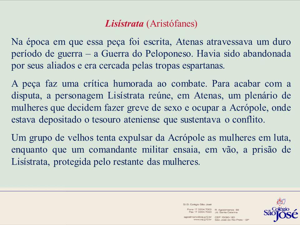 Lisístrata (Aristófanes) Na época em que essa peça foi escrita, Atenas atravessava um duro período de guerra – a Guerra do Peloponeso. Havia sido aban