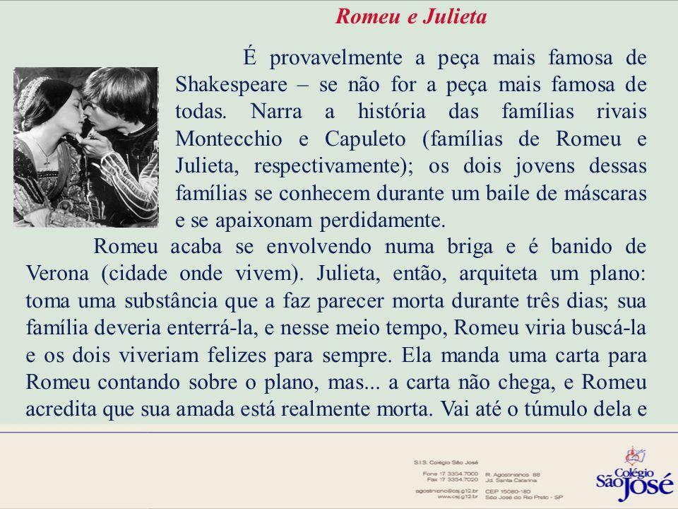 Romeu e Julieta É provavelmente a peça mais famosa de Shakespeare – se não for a peça mais famosa de todas. Narra a história das famílias rivais Monte