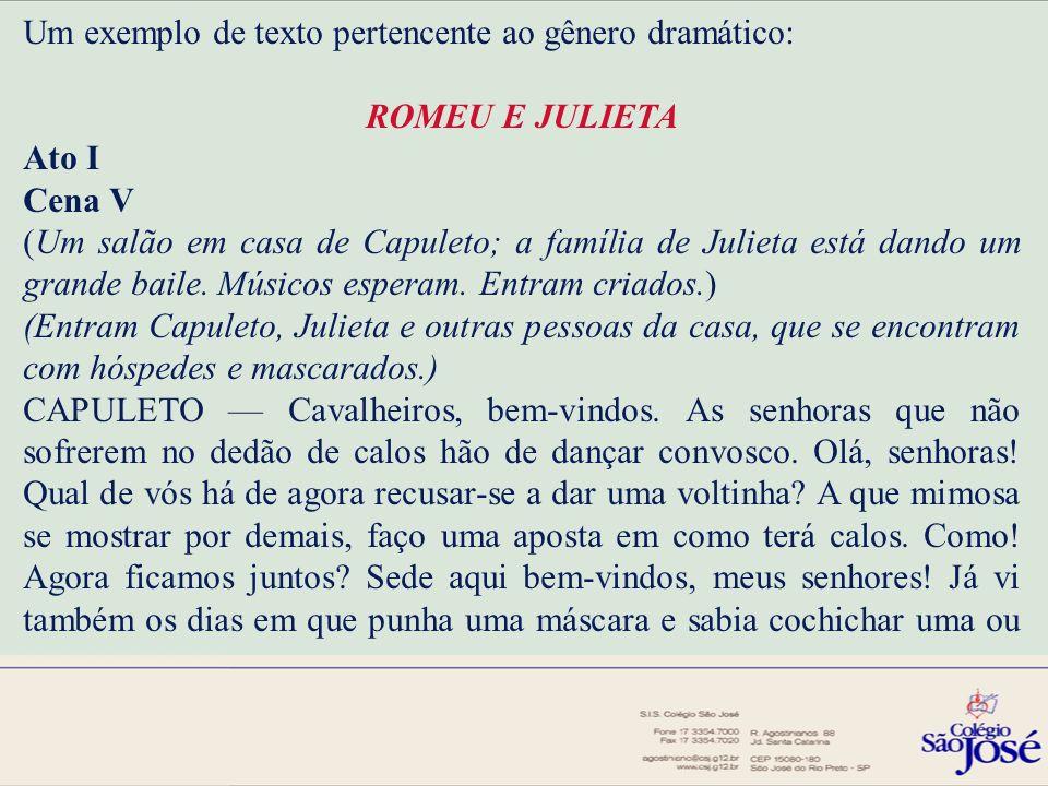Um exemplo de texto pertencente ao gênero dramático: ROMEU E JULIETA Ato I Cena V (Um salão em casa de Capuleto; a família de Julieta está dando um gr