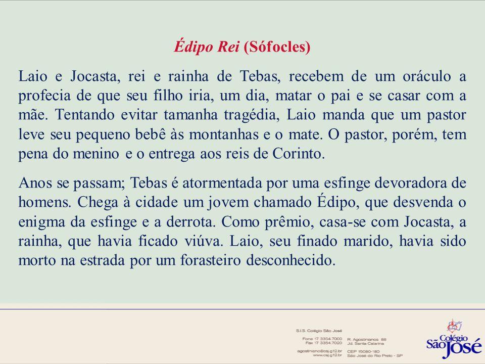 Édipo Rei (Sófocles) Laio e Jocasta, rei e rainha de Tebas, recebem de um oráculo a profecia de que seu filho iria, um dia, matar o pai e se casar com