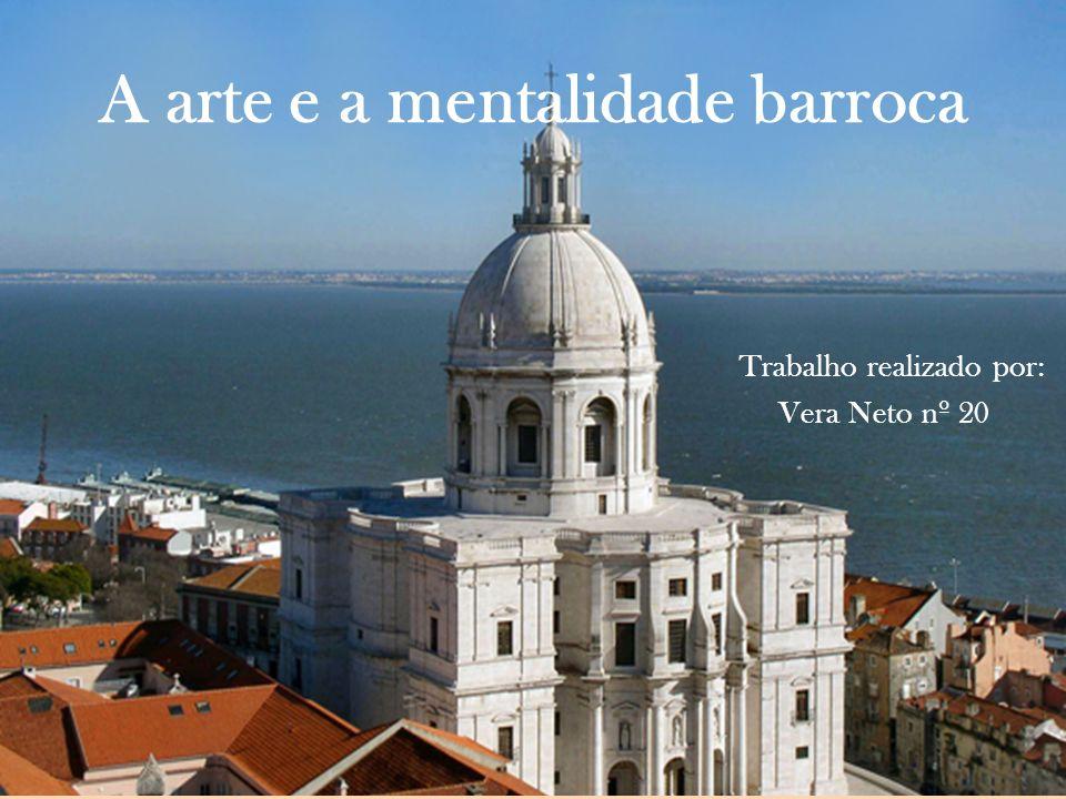 A arte e a mentalidade barroca Trabalho realizado por: Vera Neto nº 20