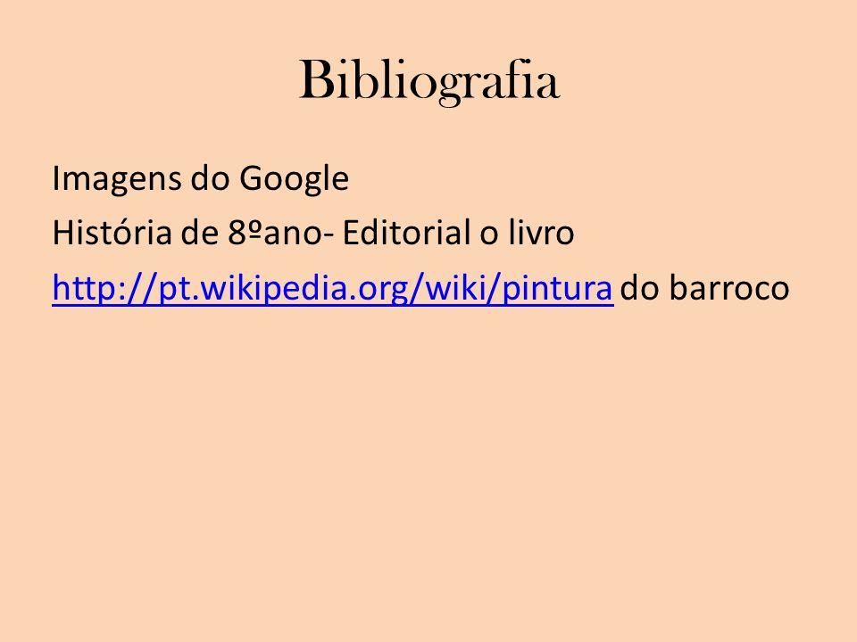 Bibliografia Imagens do Google História de 8ºano- Editorial o livro http://pt.wikipedia.org/wiki/pinturahttp://pt.wikipedia.org/wiki/pintura do barroc