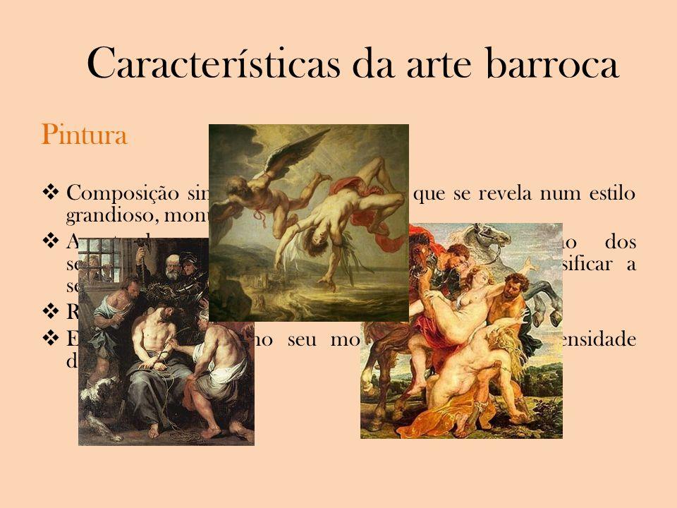 Características da arte barroca Pintura Composição simétrica, em diagonal - que se revela num estilo grandioso, monumental e retorcido; Acentuado cont