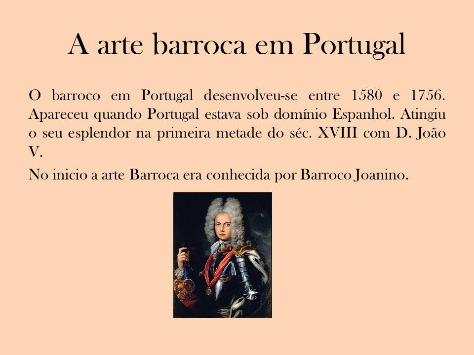 A arte barroca em Portugal O barroco em Portugal desenvolveu-se entre 1580 e 1756. Apareceu quando Portugal estava sob domínio Espanhol. Atingiu o seu