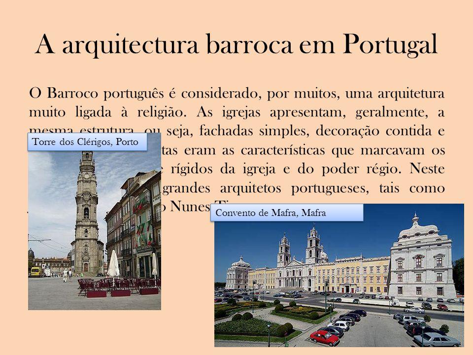 A arquitectura barroca em Portugal O Barroco português é considerado, por muitos, uma arquitetura muito ligada à religião. As igrejas apresentam, gera