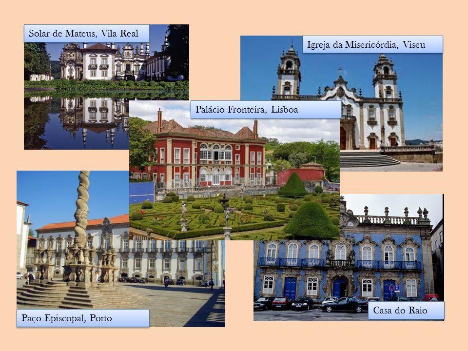 Solar de Mateus, Vila Real Paço Episcopal, Porto Casa do Raio Igreja da Misericórdia, Viseu Palácio Fronteira, Lisboa