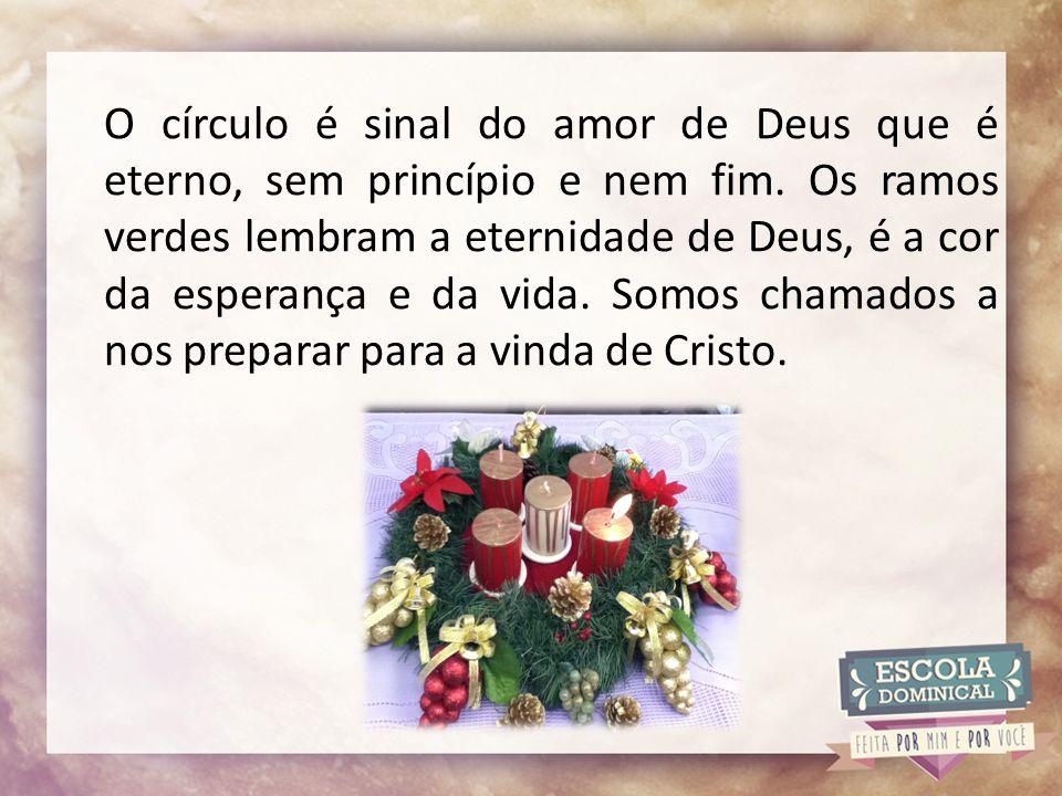 O círculo é sinal do amor de Deus que é eterno, sem princípio e nem fim.