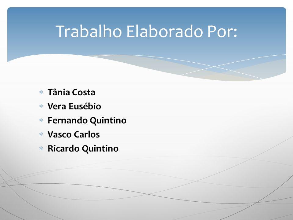 Tânia Costa Vera Eusébio Fernando Quintino Vasco Carlos Ricardo Quintino Trabalho Elaborado Por: